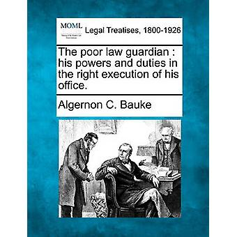 The poor law guardian  his powers and duties in the right execution of his office. by Bauke & Algernon C.