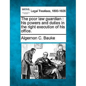 Fattiga lag väktare hans befogenheter och skyldigheter i rätt utförande av hans kontor. av Jeanette & Algernon C.