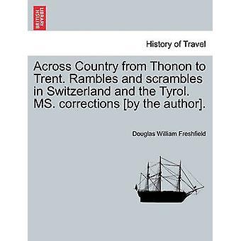 Over landet fra Thonon til Trent. Rambles og scrambles i Sveits og Tyrol. MS. rettelser av forfatteren. av Freshfield & Douglas William