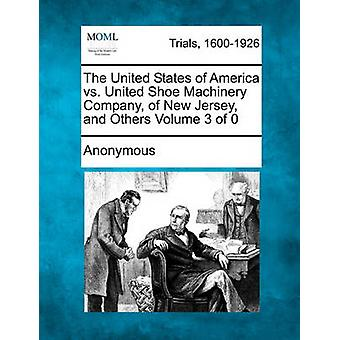 The United States of America vs. United Shoe Machinery Company of New Jersey and Others by Anonymous