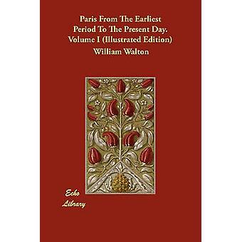 Paris aus der frühesten Zeit bis zur Gegenwart. Band ich illustrierte Ausgabe von Walton & William