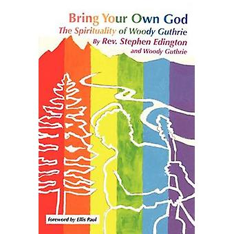 Bring Your Own God The Spirituality of Woody Guthrie by Edington & Rev Steve