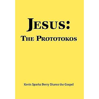Jesus The Prototokos Kevin Sparks Berry Shares the Gospel by Berry & Kevin Sparks