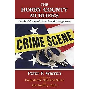 The Horry County Murders Death Visits Myrtle Beach and Georgetown by Warren & Peter F.