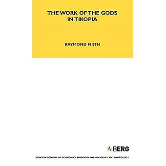 The Work of the Gods in Tikopia by Firth & Raymond William