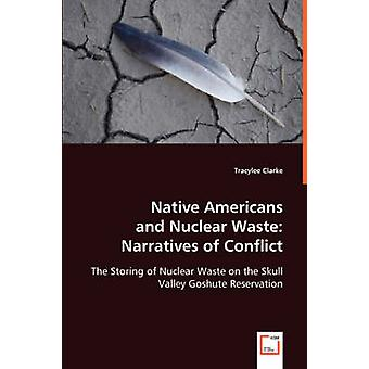 Native Americans and Nuclear Waste Narratives of Conflict by Clarke & Tracylee