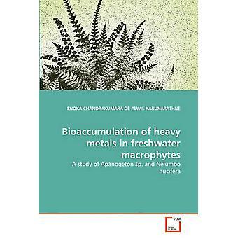 Raskasmetallien Biokertyvyys makeanveden makrofyyttien luona DE ALWIS KARUNARATHNE & ENOKA CHANDRAKUMA