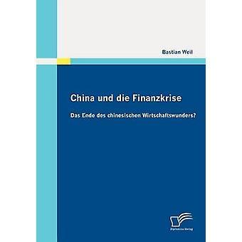 China und die Finanzkrise Das Ende des chinesischen Wirtschaftswunders by Weil & Bastian