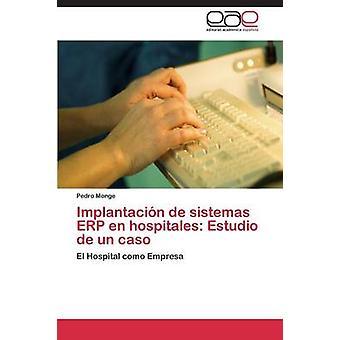 Implantacin de sistemas ERP en hospitales Estudio de un caso by Monge Pedro