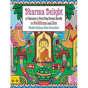 Dharma Delight: A Visionary� Post Pop Comic Guide to Buddhism and Zen