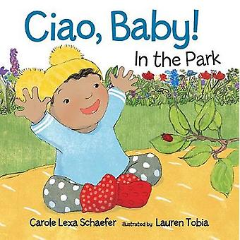 Ciao - Baby! In the Park by Carole Lexa Schaefer - 9780763683986 Book