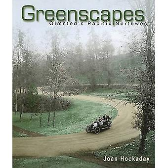 Greenscapes - Olmsted's Pacific Northwest by Joan Hockaday - 978087422