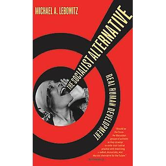 The Socialist Alternative by Michael A. Lebowitz - 9781583672143 Book