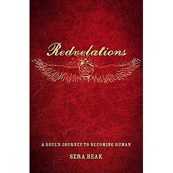 Redvelations - A Soul's Journey to Becoming Human by Sera Beak - 97816