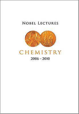 Nobel Lectures in Chemistry - 2006-2010 by Bengt Norden - 978981463017