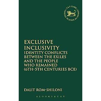 Exclusive Inclusivity Identity Conflicts Between the Exiles and the People Who Remained 6th5th Centuries Bce by RomShiloni & Dalit