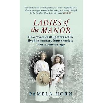 Ladies of the Manor How Wives amp Daughters Really Lived in Country House Society Over a Century Ago par Pamela Horn