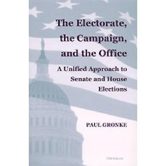 The Electorate - the Campaign - and the Office - A Unified Approach to