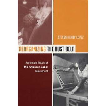 Reorganizing the Rust Belt - An Inside Study of the American Labor Mov