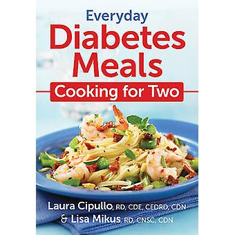 Everyday Diabetes Meals - Cooking for Two by Laura Cipullo - Lisa Miku
