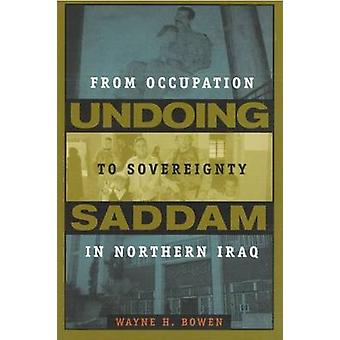 Undoing Saddam - From Occupation to Sovereignty in Northern Iraq by Wa