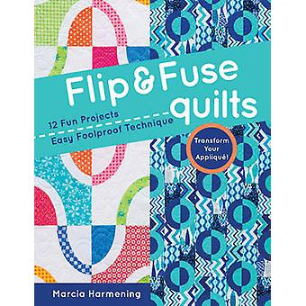 Flip & Fuse Quilts - 12 Fun Projects - Easy Foolproof Technique - Tran