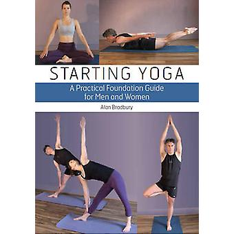 Starting Yoga - A Practical Foundation Guide for Men and Women by Alan