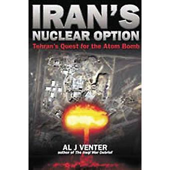 Option nucléaire de l'Iran - quête de Téhéran de la bombe atomique par Al J. Vent