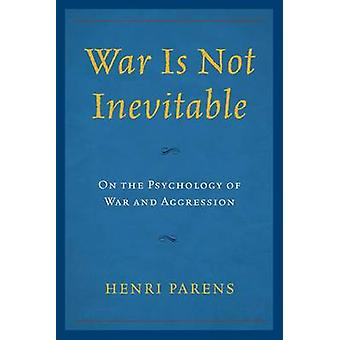 War is Not Inevitable - On the Psychology of War and Aggression by Hen