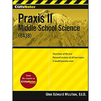 CliffsNotes Praxis II - Middle School Science (0439) by Glen E. Moulto
