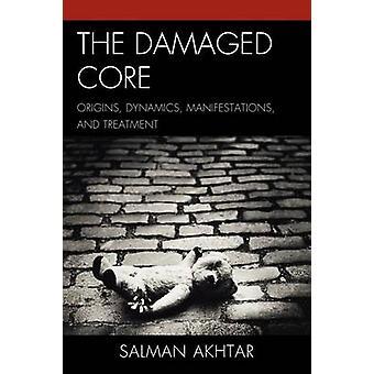 The Damaged Core - Origins - Dynamics - Manifestations - and Treatment