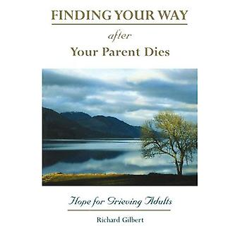 Finding Your Way After Your Parent Dies: Hope for Grieving Adults