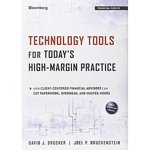 Technology Tools for Today& 039;s High-Margin Practice  How Client-Centerouge Financial Advisors Can Cut Paperwork, Overhead, and Wasted Hours