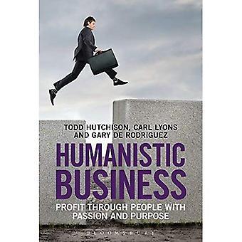 Humanistische Business: Gewinn durch Menschen mit Leidenschaft und Zweck