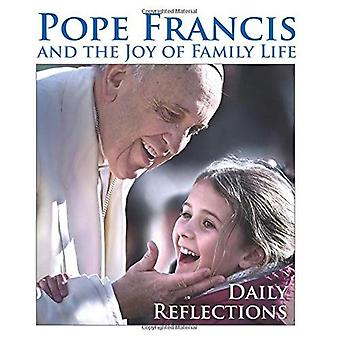 Pope Francis and the Joy of Family Life: Daily Reflections