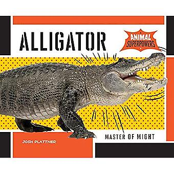 Alligator:: Master of Might (Animal Superpowers)