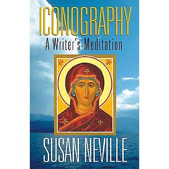 Iconography A Writers Meditation by Neville & Susan S.