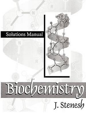 Biochemistry Biochemistry Solutions Manual by Stenesh & J.