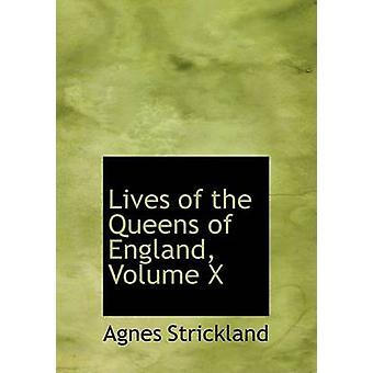 Lives of the Queens of England Volume X Large Print Edition by Strickland & Agnes