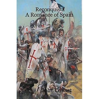 Reconquista A Romance of Spain by Cowart & John