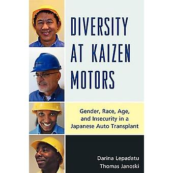 Diversity at Kaizen Motors Gender Race Age and Insecurity in a Japanese Auto Transplant by Lepadatu & Darina