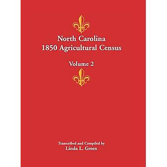 North Carolina 1850 Agricultural Census Volume 2 by Green & Linda L.