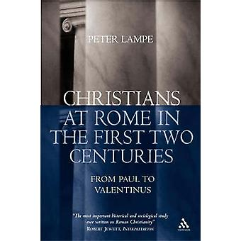 Christians at Rome in the First Two Centuries From Paul to Valentinus by Lampe & Peter