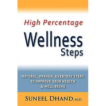 High Percentage Wellness Steps Natural Proven Everyday Steps to Improve Your Health  Wellbeing by Dhand & M.D. & Suneel