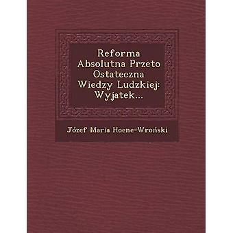 Reforma Absolutna Przeto Ostateczna Wiedzy Ludzkiej Wyjatek... by HoeneWroski & Jzef Maria