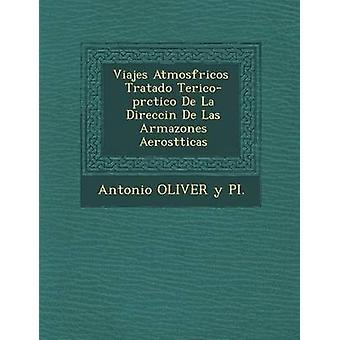 Viajes Atmosf Ricos Tratado Te RicoPR Ctico de La Direcci N de Las Armazones Aerost Ticas by Antonio Oliver y. Pi