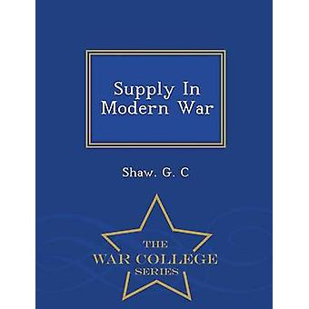 Supply In Modern War  War College Series by C & Shaw G.