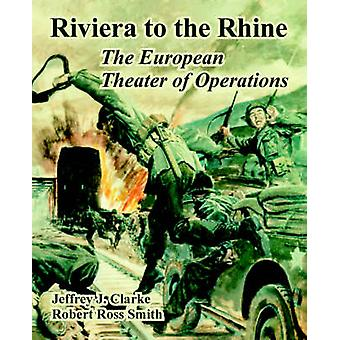 Riviera to the Rhine The European Theater of Operations by Clarke & Jeffrey & J.