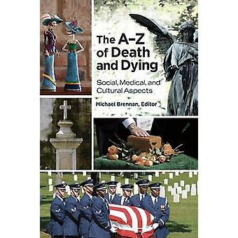 The AZ of Death and Dying Social Medical and Cultural Aspects by Brennan & Michael