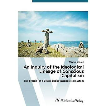 An Inquiry of the Ideological Lineage of Conscious Capitalism by Gillardin Maurice